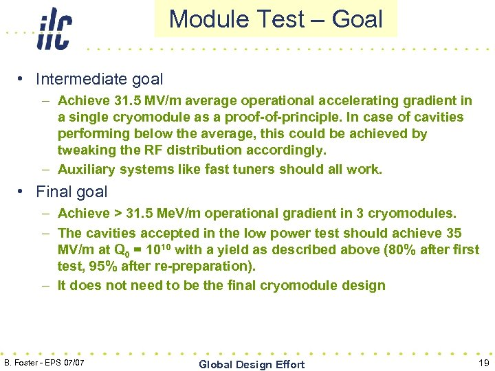 Module Test – Goal • Intermediate goal – Achieve 31. 5 MV/m average operational