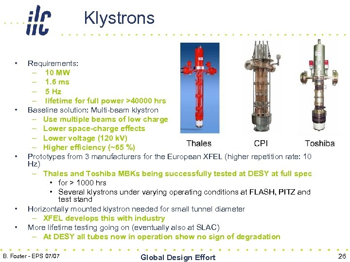 Klystrons • • • Requirements: – 10 MW – 1. 6 ms – 5