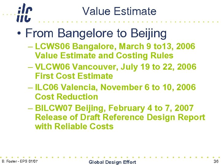 Value Estimate • From Bangelore to Beijing – LCWS 06 Bangalore, March 9 to