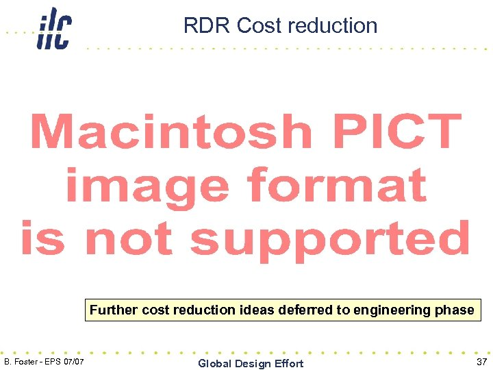 RDR Cost reduction Further cost reduction ideas deferred to engineering phase B. Foster -