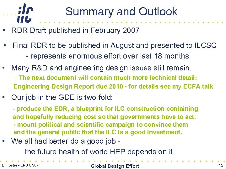 Summary and Outlook • RDR Draft published in February 2007 • Final RDR to