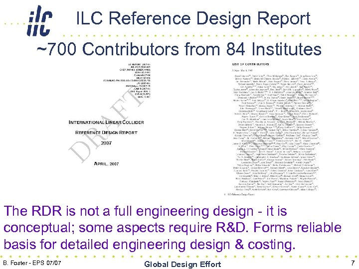 ILC Reference Design Report ~700 Contributors from 84 Institutes The RDR is not a