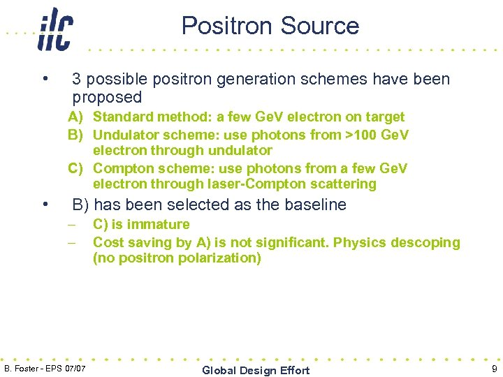 Positron Source • 3 possible positron generation schemes have been proposed A) Standard method: