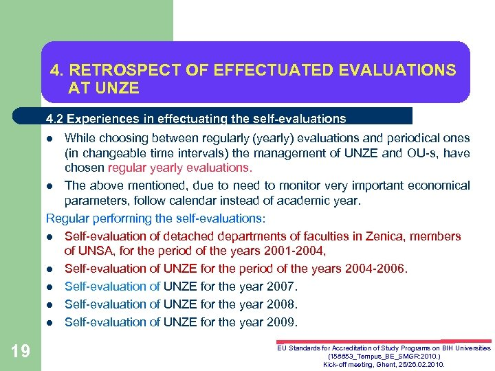 4. RETROSPECT OF EFFECTUATED EVALUATIONS AT UNZE 4. 2 Experiences in effectuating the self-evaluations