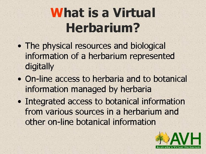 What is a Virtual Herbarium? • The physical resources and biological information of a