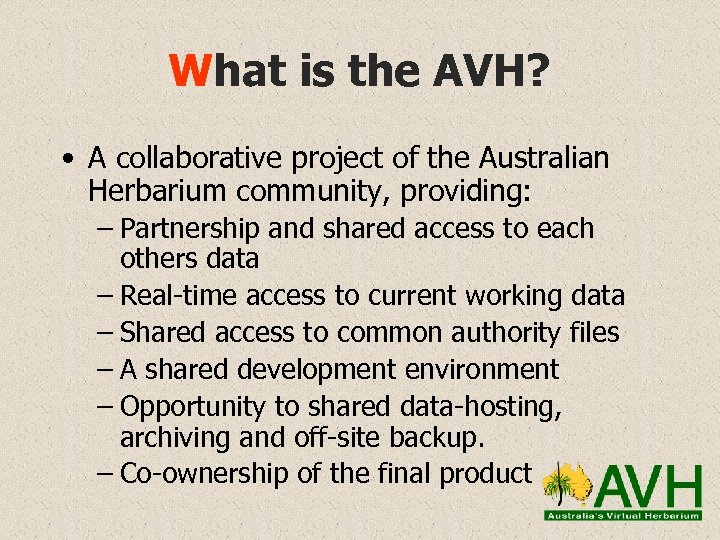 What is the AVH? • A collaborative project of the Australian Herbarium community, providing: