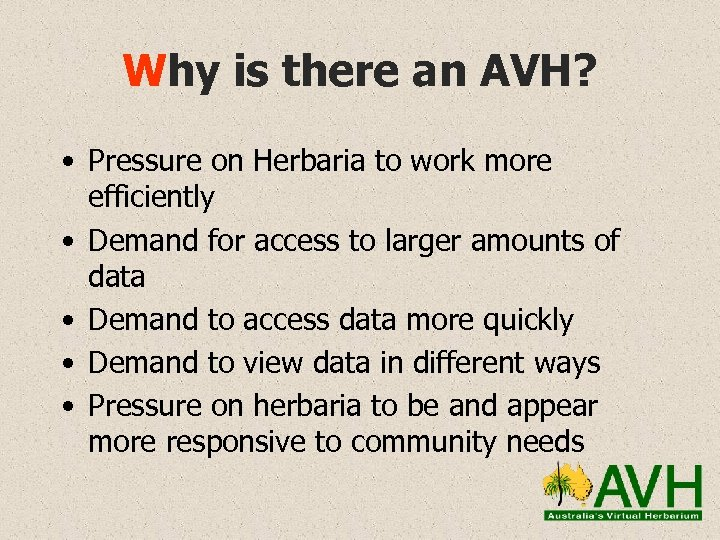 Why is there an AVH? • Pressure on Herbaria to work more efficiently •