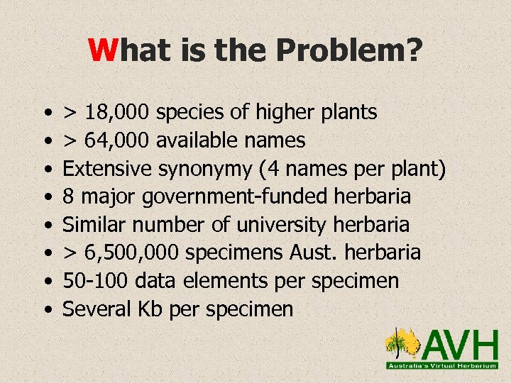 What is the Problem? • • > 18, 000 species of higher plants >