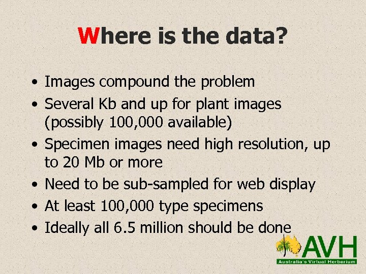 Where is the data? • Images compound the problem • Several Kb and up