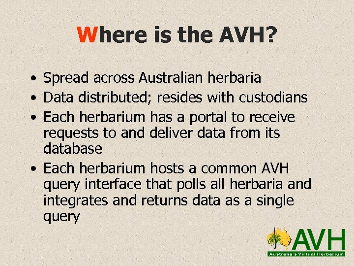 Where is the AVH? • Spread across Australian herbaria • Data distributed; resides with