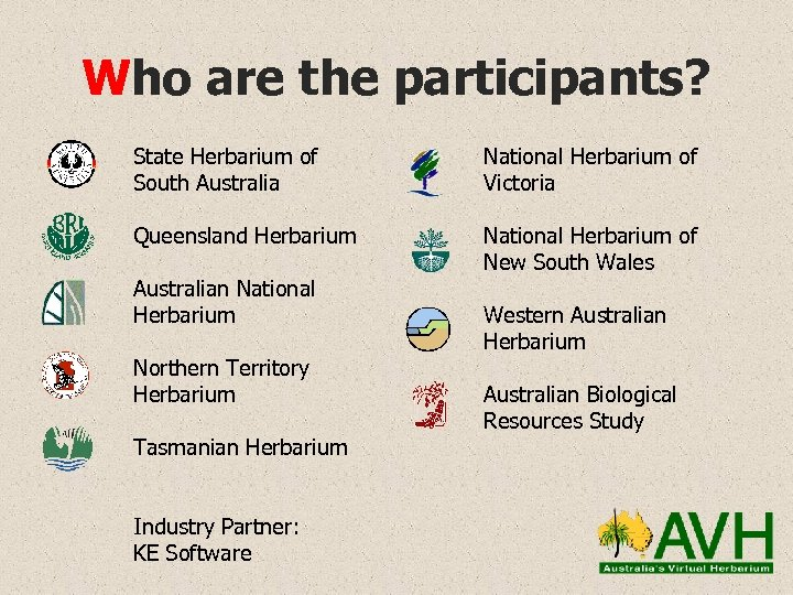 Who are the participants? State Herbarium of South Australia National Herbarium of Victoria Queensland