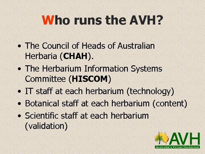 Who runs the AVH? • The Council of Heads of Australian Herbaria (CHAH). •