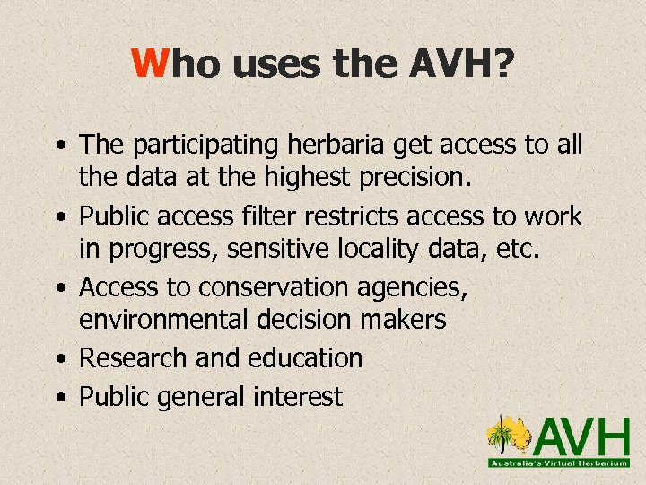 Who uses the AVH? • The participating herbaria get access to all the data