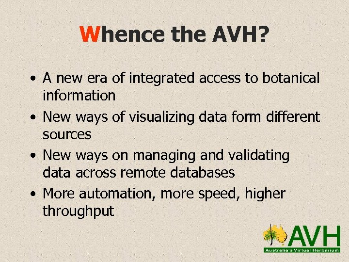 Whence the AVH? • A new era of integrated access to botanical information •