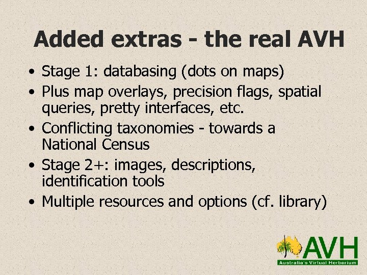 Added extras - the real AVH • Stage 1: databasing (dots on maps) •