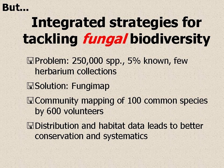 But. . . Integrated strategies for tackling fungal biodiversity < Problem: 250, 000 spp.