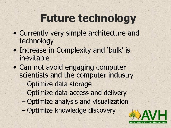 Future technology • Currently very simple architecture and technology • Increase in Complexity and
