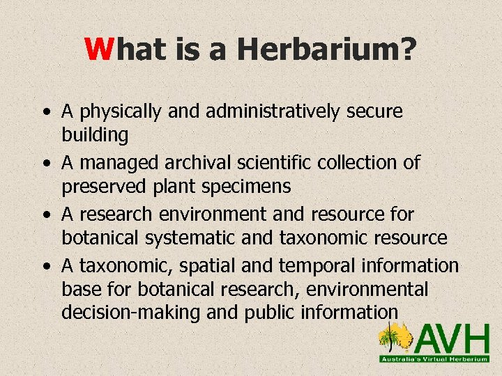 What is a Herbarium? • A physically and administratively secure building • A managed