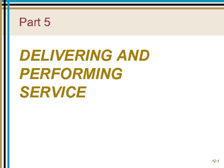 Part 5 DELIVERING AND PERFORMING SERVICE 12 -1