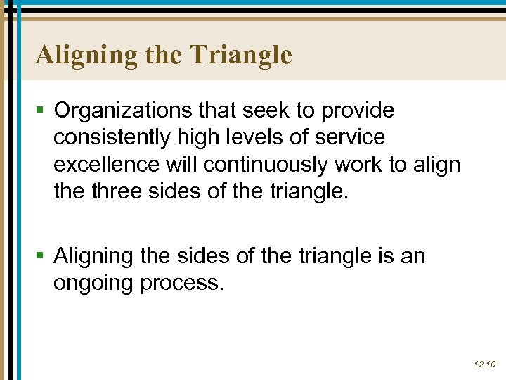 Aligning the Triangle § Organizations that seek to provide consistently high levels of service