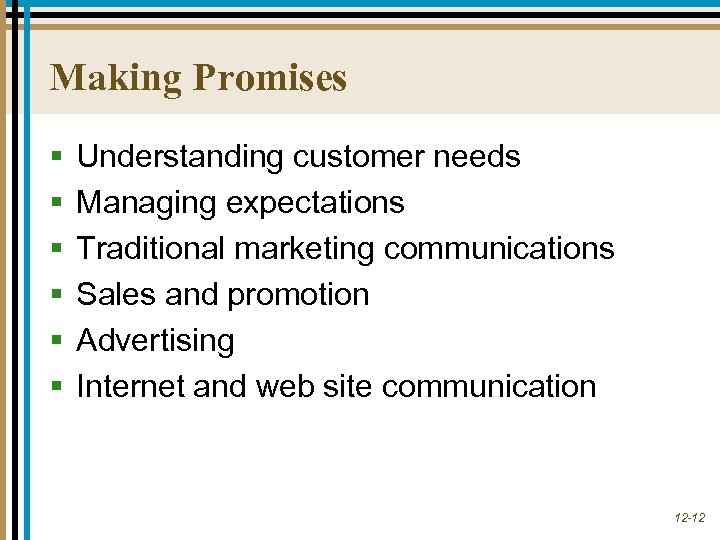 Making Promises § § § Understanding customer needs Managing expectations Traditional marketing communications Sales