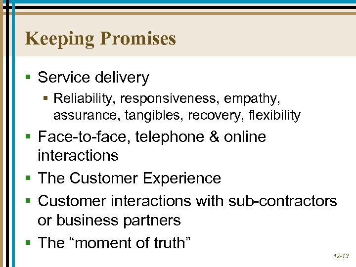 Keeping Promises § Service delivery § Reliability, responsiveness, empathy, assurance, tangibles, recovery, flexibility §