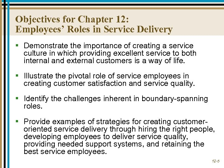 Objectives for Chapter 12: Employees' Roles in Service Delivery § Demonstrate the importance of