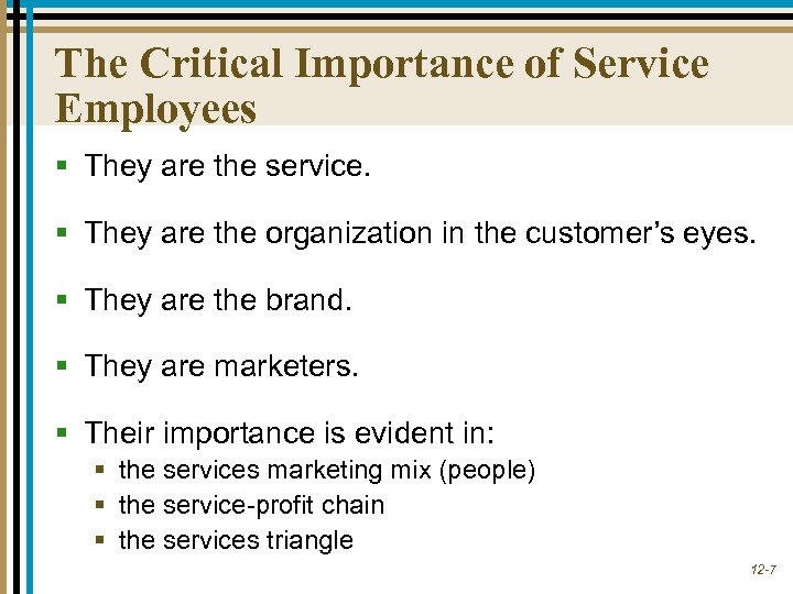 The Critical Importance of Service Employees § They are the service. § They are
