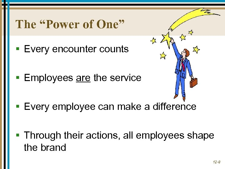 """The """"Power of One"""" § Every encounter counts § Employees are the service §"""