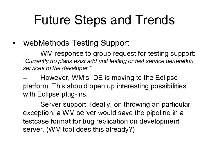Future Steps and Trends • web. Methods Testing Support – WM response to group