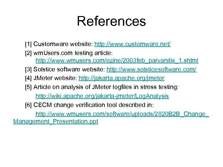 References [1] Customware website: http: //www. customware. net/ [2] wm. Users. com testing article: