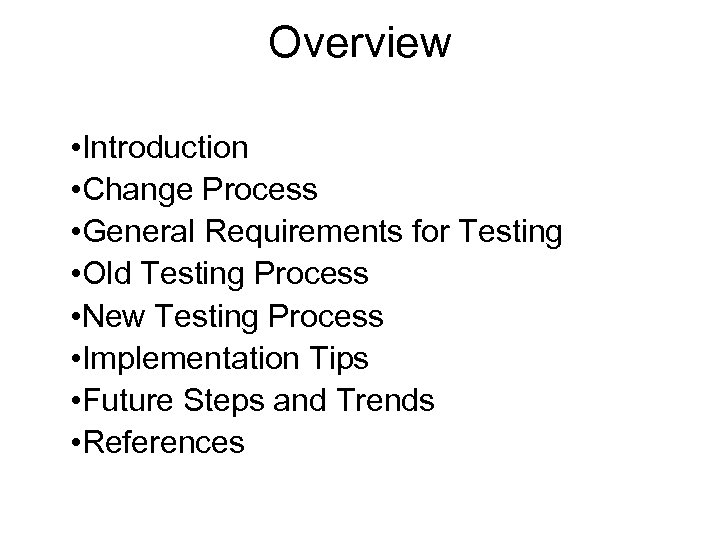 Overview • Introduction • Change Process • General Requirements for Testing • Old Testing