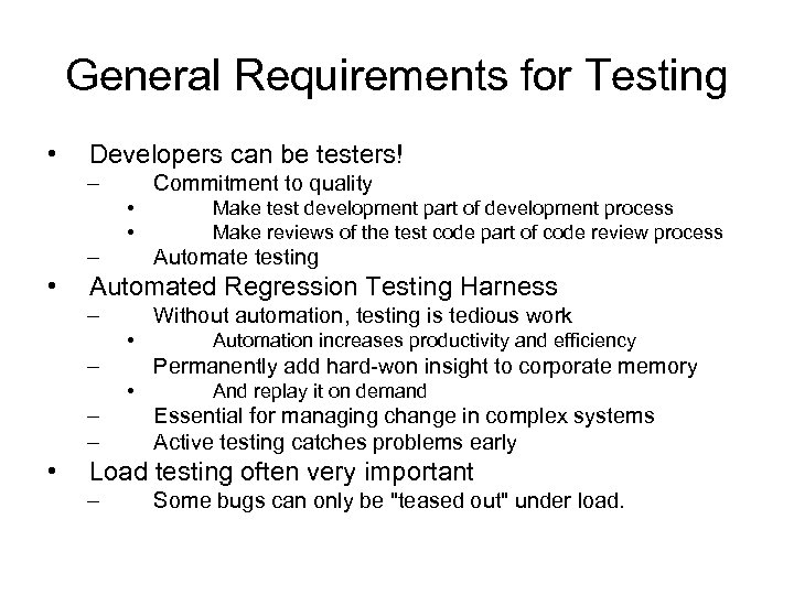 General Requirements for Testing • Developers can be testers! – Commitment to quality •