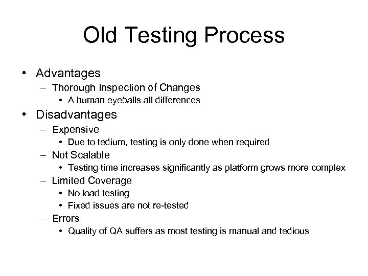 Old Testing Process • Advantages – Thorough Inspection of Changes • A human eyeballs