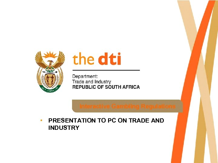 Interactive Gambling Regulations • PRESENTATION TO PC ON TRADE AND INDUSTRY