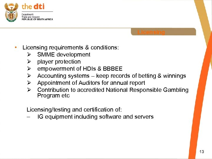 Licensing • Licensing requirements & conditions: Ø SMME development Ø player protection Ø empowerment
