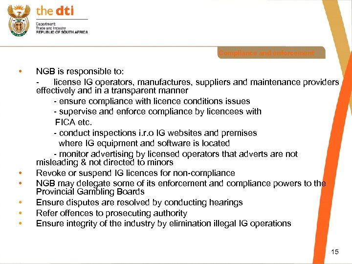 Compliance and enforcement • • • NGB is responsible to: license IG operators, manufactures,