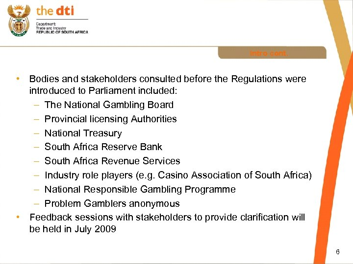 Intro cont. • Bodies and stakeholders consulted before the Regulations were introduced to Parliament