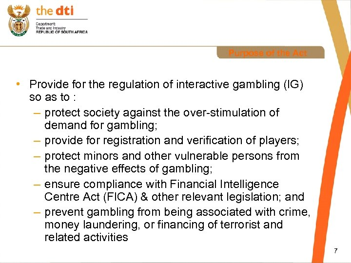 Purpose of the Act • Provide for the regulation of interactive gambling (IG) so