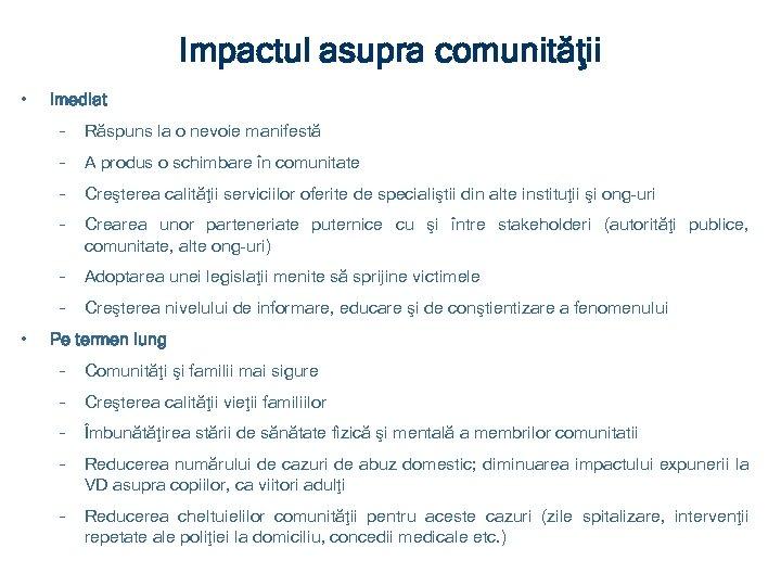 Impactul asupra comunităţii • Imediat – – A produs o schimbare în comunitate –