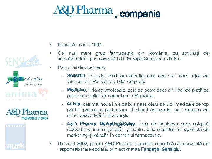 , compania • Fondată în anul 1994 • Cel mai mare grup farmaceutic din
