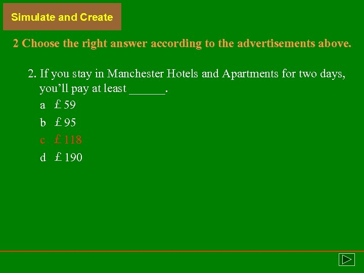 Simulate and Create 2 Choose the right answer according to the advertisements above. 2.
