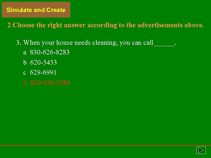 Simulate and Create 2 Choose the right answer according to the advertisements above. 3.
