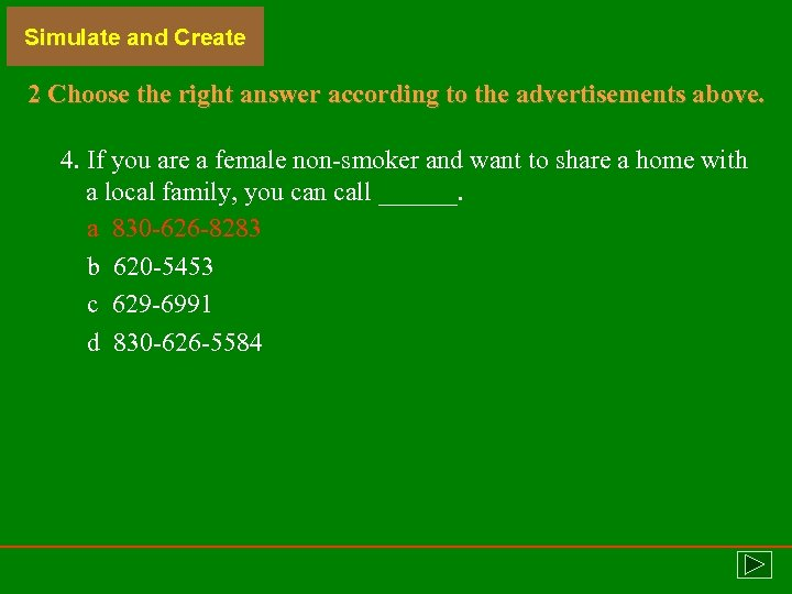 Simulate and Create 2 Choose the right answer according to the advertisements above. 4.