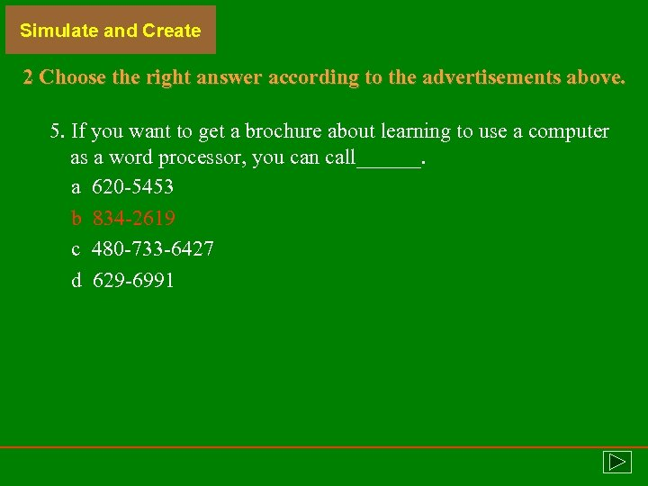Simulate and Create 2 Choose the right answer according to the advertisements above. 5.