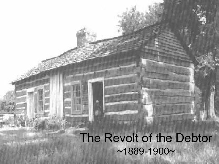 The Revolt of the Debtor ~1889 -1900~