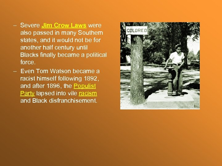 – Severe Jim Crow Laws were also passed in many Southern states, and it