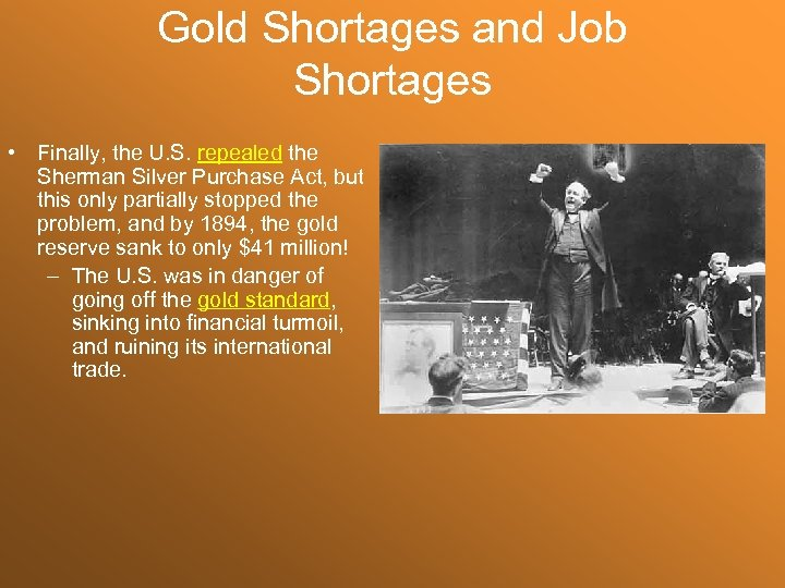 Gold Shortages and Job Shortages • Finally, the U. S. repealed the Sherman Silver