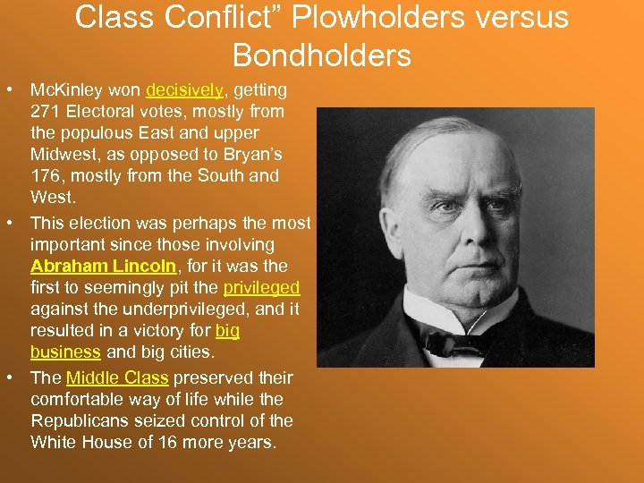 "Class Conflict"" Plowholders versus Bondholders • Mc. Kinley won decisively, getting 271 Electoral votes,"