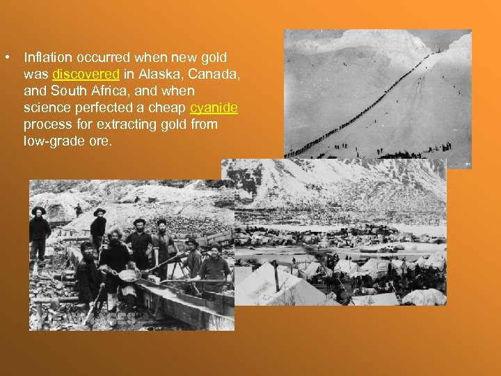 • Inflation occurred when new gold was discovered in Alaska, Canada, and South